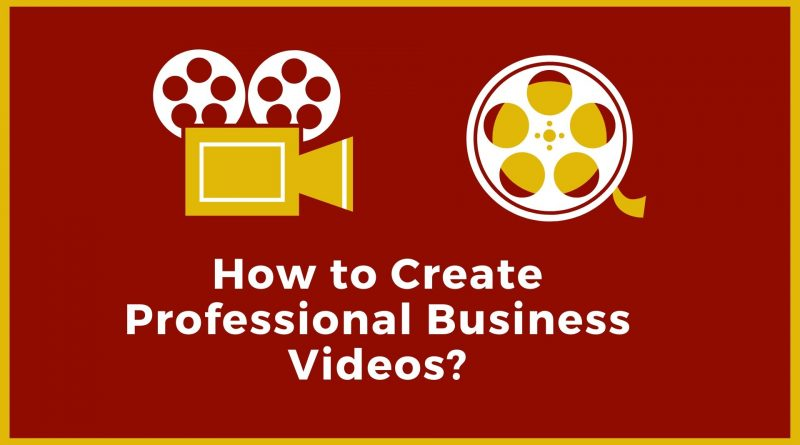 How to create professional Business Videos?