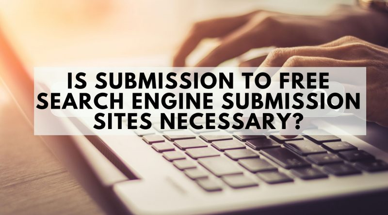 Is Search Engine Submission necessary