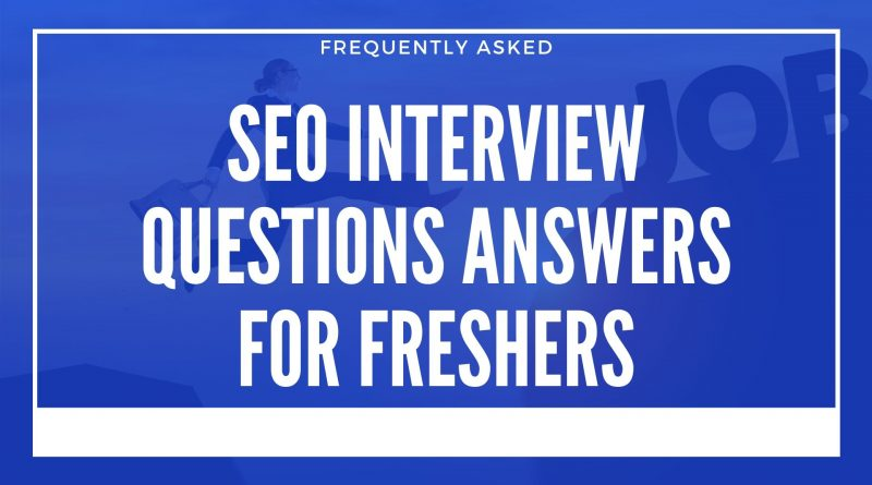 SEO Interview Questions Answers for Freshers
