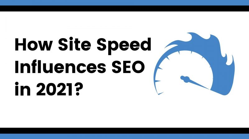 How Site Speed Influences SEO in 2021