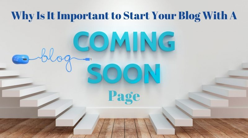 Why Is It Important to Start Your Blog With A Coming Soon Page