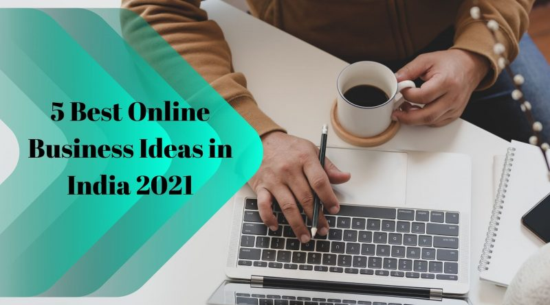 5 Best Online Business Ideas in India 2021