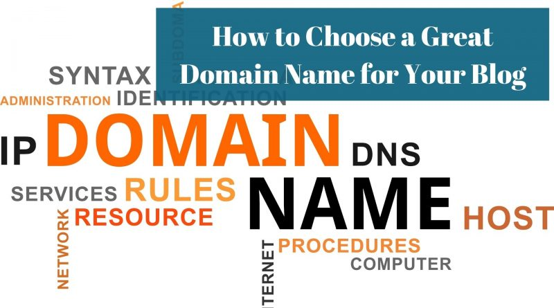 How to Choose a Great Domain Name for Your Blog