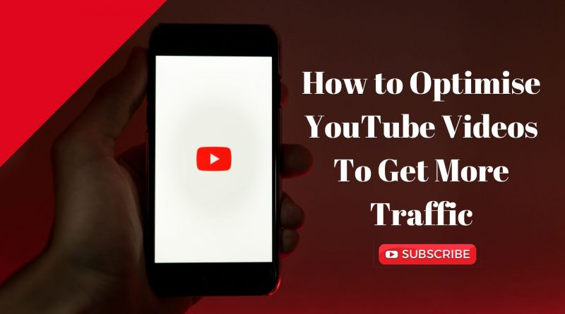 How to Optimise YouTube Videos To Get More Traffic | 10 Simple Tricks