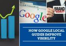 How Google Local Guides Improve Visibility