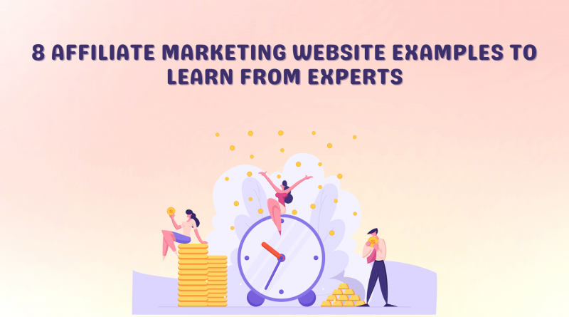 8 Affiliate Marketing Website Examples to Learn from Experts