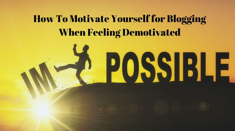 How To Motivate Yourself for Blogging When Feeling Demotivated
